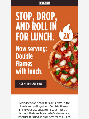Blaze Pizza - Lunch just got hotter: 2X Flames from 11-4 TODAY.