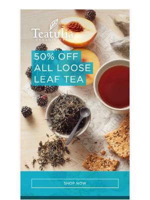 Teatulia Tea - 50% Off All Loose Leaf