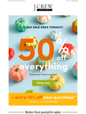 J.Crew Factory - Sharla, reminder: HALF OFF the WHOLE site + EXTRA 15% off ends tonight!