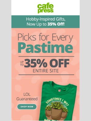 CafePress - Save Up to 35%.  We *Totally* Get You!