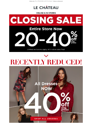 LE CHÂTEAU - ALL Dresses Now 40% Off! Don't Miss the CLOSING SALE