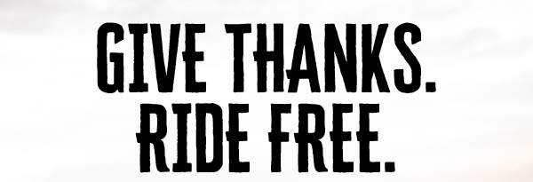 GIVE THANKS RIDE FREE