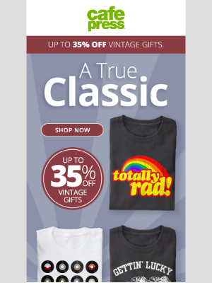 CafePress - Save Up to 35%. Because Vintage Is Always In Style.