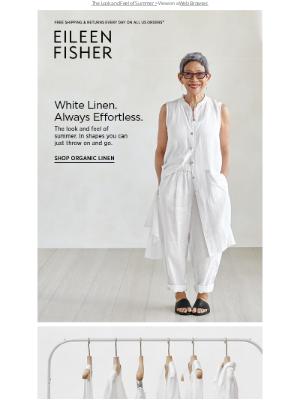 EILEEN FISHER - White Linen. Always Effortless.