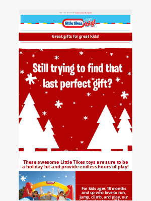 Little Tikes - Little Tikes has perfect last-minute gifts for under your tree.