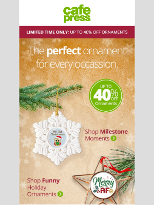 CafePress - Up to 40% OFF Ornaments! Give your tree a personal touch
