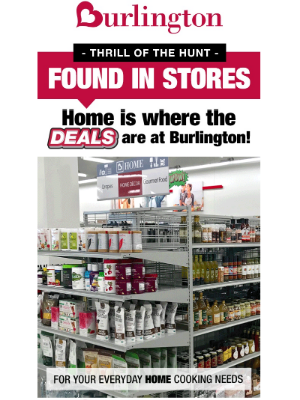 Burlington - Give a little newness to your life at home! Save on cookware & serveware.
