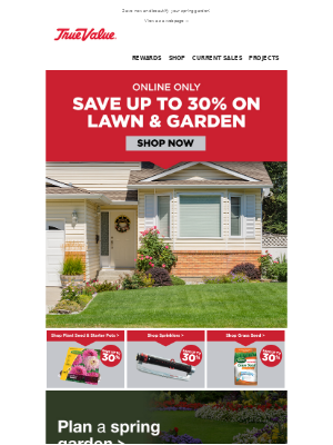 True Value - Start your spring garden today and SAVE 30%!