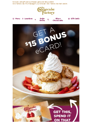 The Cheesecake Factory - Get a $15 Bonus eCard for More of What You ❤️!