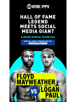 Showtime Networks - Starting at 8pm ET / 5pm PT: Mayweather vs. Logan Paul