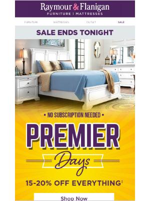 Raymour & Flanigan Furniture - Premier Days savings end tonight.