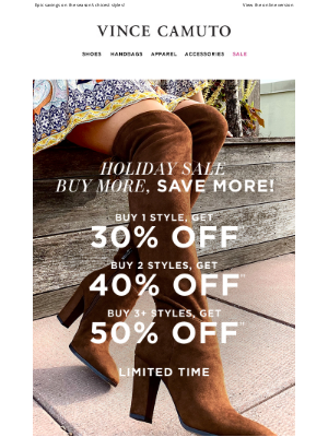 Vince Camuto - Starting NOW: Holiday Buy More, Save More!  Up to 50% OFF your purchase!