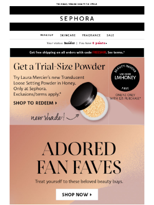 We're treating you to one free new trial size with $25 product purchase. Now this you need to see.