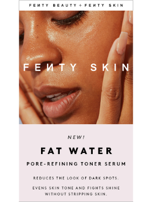 Fenty Beauty - JUST LAUNCHED! Fat Water Pore-Refining Toner Serum