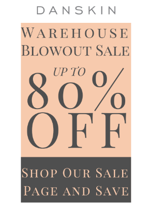 Danskin - Don't Miss Our Warehouse Blowout Sale! Save Up To 80%! Shop Now!