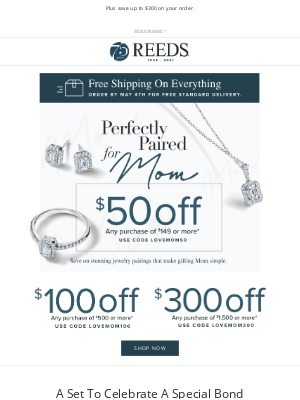 REEDS Jewelers - 2 days left to ship free to Mom!
