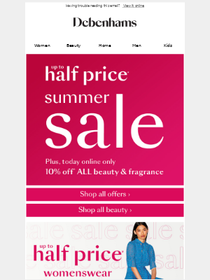 Up to half price summer sale! NOW ON >