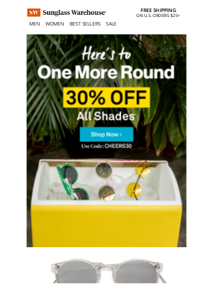 Sunglass Warehouse - How about one more round? 30% OFF ends tonight.