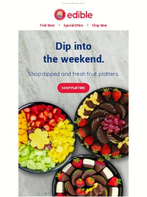 Edible Arrangements - Get your weekend platter early.