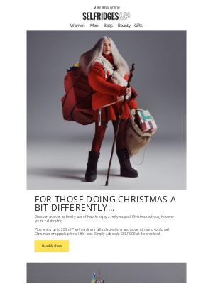 Selfridges (UK) - Enjoy a truly magical Christmas with us, however you're celebrating