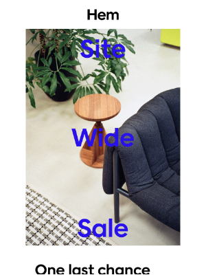 Hem - Our annual Site Wide Sale ends tonight!