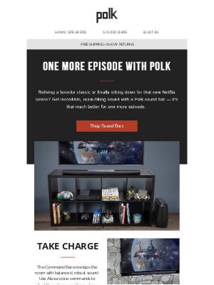 Polk Audio - Binge-worthy shows deserve great sound