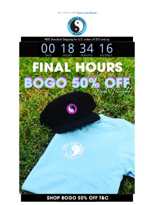 FINAL HOURS! BOGO 50% is over in 5…4…3…🚨