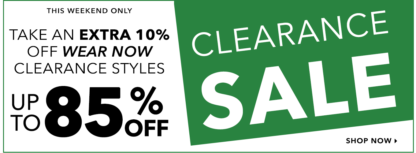 This Weekend Only. Take an extra 10% off wear now clearance styles Up to 85% Off