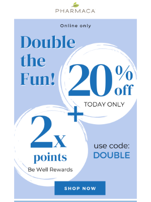 Pharmaca - Take 20% off and earn double the rewards today!