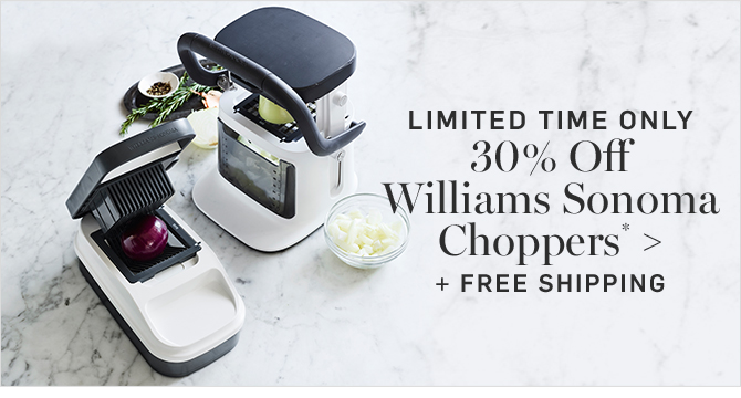 LIMITED TIME ONLY - 30% Off Williams Sonoma Choppers* + FREE SHIPPING