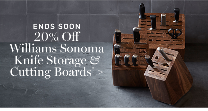 ENDS SOON - 20% Off Williams Sonoma Knife Storage & Cutting Boards*