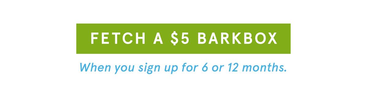 Fetch a $5 BarkBox