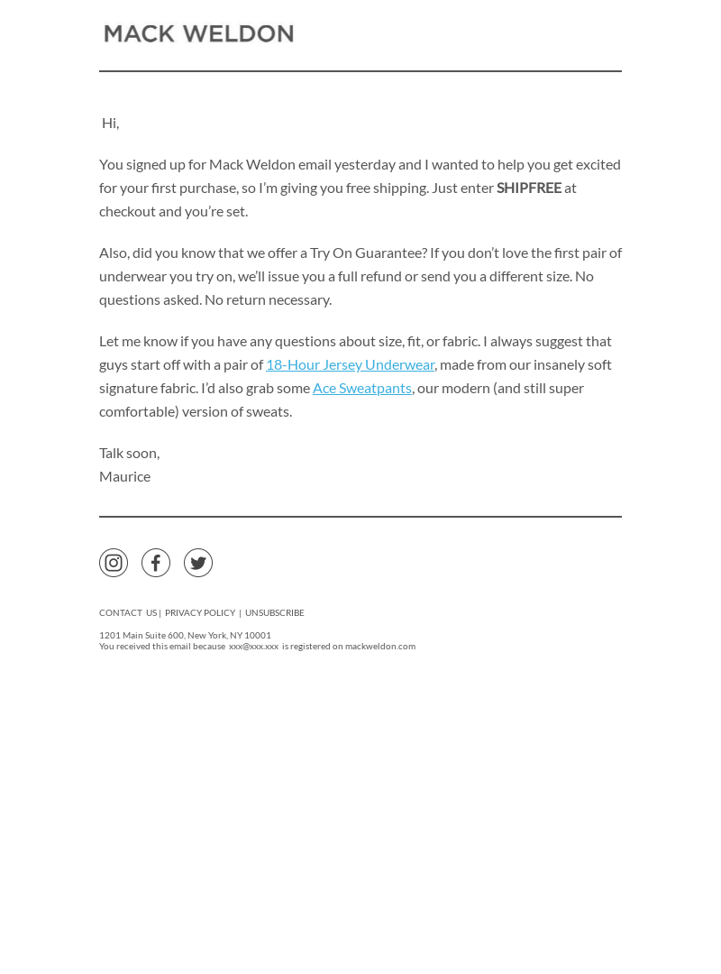 Mack Weldon Hi, You signed up for Mack Weldon email yesterday and I wanted