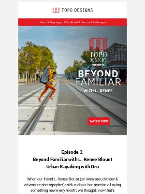 Topo Designs - Beyond Familiar Episode 3