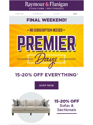 Raymour & Flanigan Furniture - One more weekend of Premier Days savings.