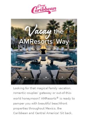 Memorable Vacays Begin with AMResorts®