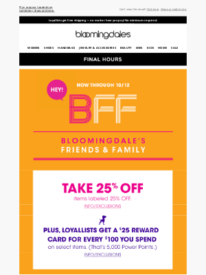 Bloomingdale's - Last chance to take 25% off throughout the site!