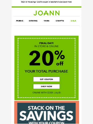 Joann Stores - Your coupon ends today! Get 20% off your total purchase.