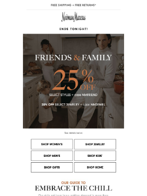 Neiman Marcus - Friends & Family ends today! 25% off + 20% off jewelry