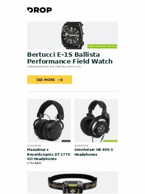 Massdrop - Bertucci  E-1S Ballista Performance Field Watch, Massdrop x Beyerdynamic DT 177X GO Headphones, Sennheiser HD 800 S Headphones and more...
