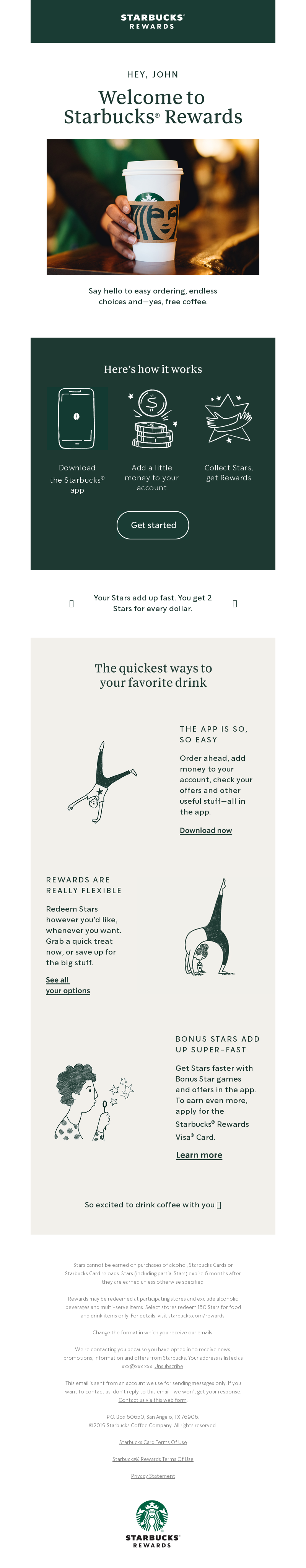 STARBUCKS® REWARDS HEY, JOHN Welcome to Starbucks® Rewards Say hello to eas