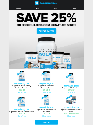 Bodybuilding - 💥 Signature Savings - 25% Off Our Highest Quality Supplements!