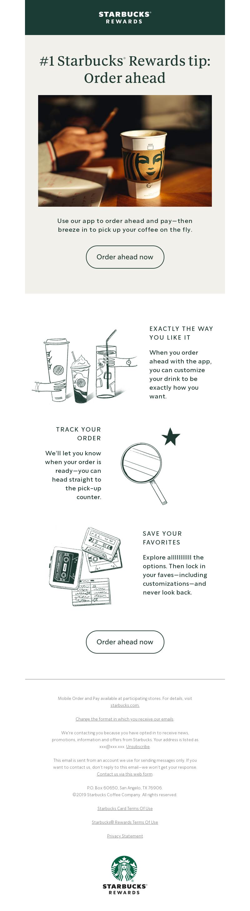 STARBUCKS® REWARDS #1 Starbucks® tip: Order ahead Use our app to order ahea