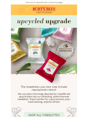 Burt's Bees - Your favorite towelettes just got an upcycled upgrade.