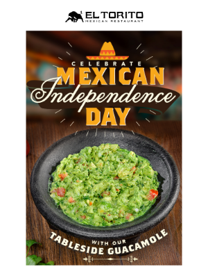 El Torito - It's National Guac & Mexican Independence Day!