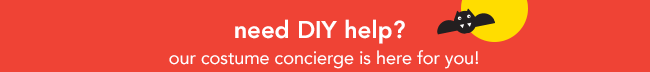 need DIY help? our costume concierge is here for you!