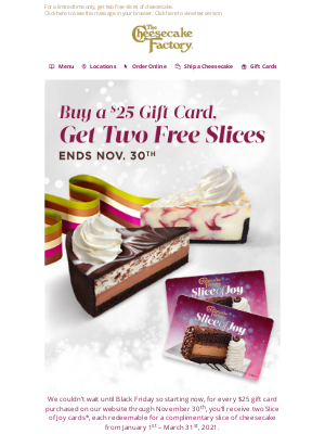 The Cheesecake Factory - Give a Gift Card, Get TWO Free Slices of Cheesecake!