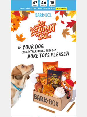 BarkBox - ⏳ Claim your FREE upgrade to 2X our fall box 🍂