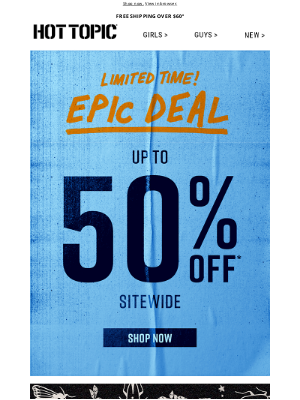 Hot Topic - Up to 50% OFF Sitewide. Our Epic Deal BEGINS 🤯