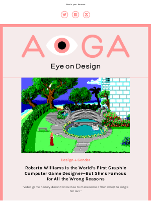 Meet Roberta Williams, the world's first famous computer game designer, graphic design as a political salve, a human rights approach to design + more